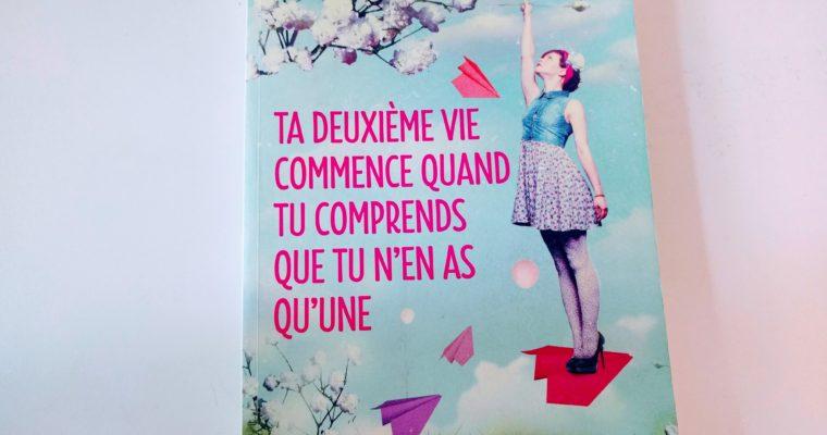 フランス語で読んでみる日々の生活を少し幸せにする秘訣  Ta deuxième vie commence quand tu comprends que tu n'en as qu'une